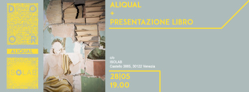 ALIQUAL MOSTRA E PRESENTAZIONE LIBRO c/o ISOLAB VENEZIA/ALIQUAL EXHIBITION AND BOOKSIGNING AT ISOLAB VENICE
